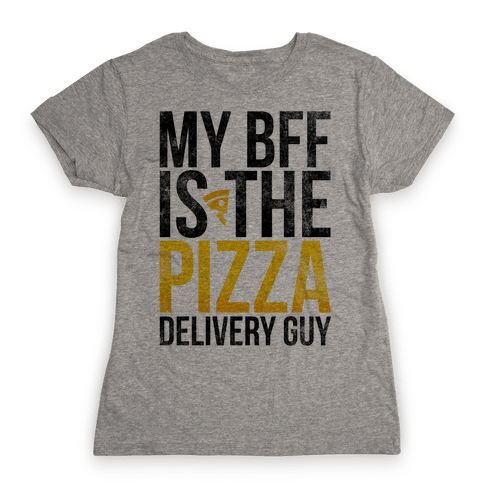 My Bff Is The Pizza Delivery Guy Womens T-Shirt