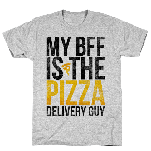 My Bff Is The Pizza Delivery Guy Mens T-Shirt