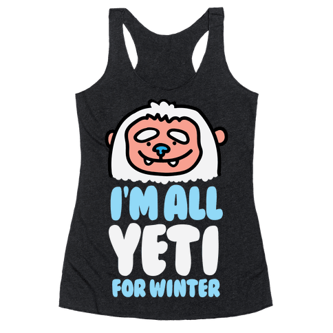I'm All Yeti For Winter Racerback Tank Top