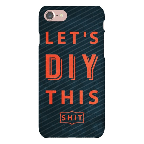 Let's DIY This Shit Phone Case Phone Case