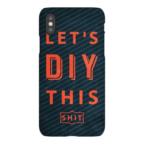 Let's DIY This Shit Phone Case Phone Case