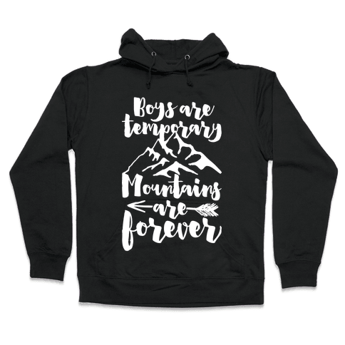 Boys Are Temporary Mountains Are Forever Hooded Sweatshirt