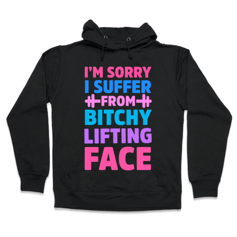I'm Sorry I Suffer From Bitchy Lifting Face Hooded Sweatshirt