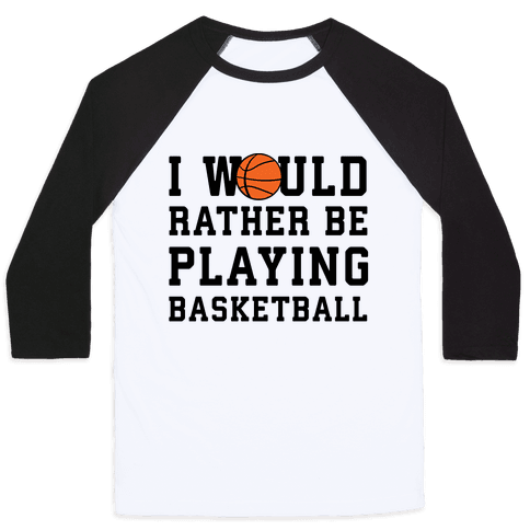 I Would Rather Be Playing Basketball Baseball Tee