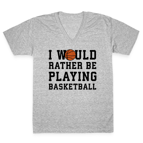 I Would Rather Be Playing Basketball V-Neck Tee Shirt