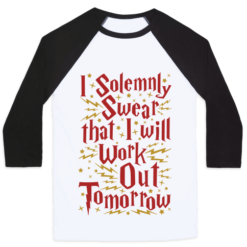I Solemnly Swear That I Will Work Out Tomorrow Baseball Tee