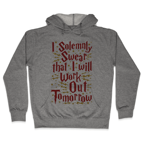I Solemnly Swear That I Will Work Out Tomorrow Hooded Sweatshirt