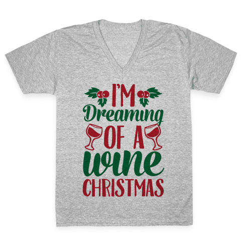 I'm Dreaming Of A Wine Christmas V-Neck Tee Shirt