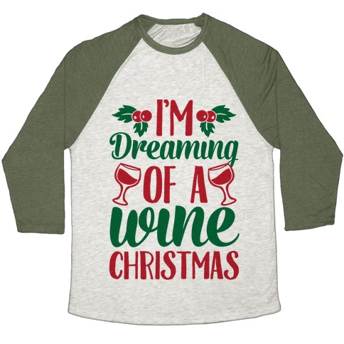 0d03026bd I'm Dreaming Of A Wine Christmas Baseball Tee | LookHUMAN