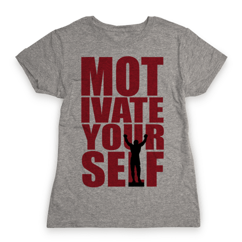 Motivate Yourself Womens T-Shirt