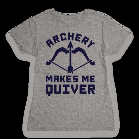 Archery Makes Me Quiver Womens T-Shirt