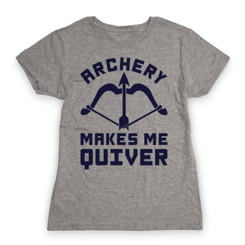 Archery Makes Me Quiver Womens T-Shirt