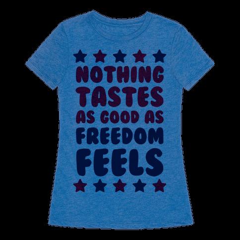 Nothing Tastes As Good As Freedom Feels