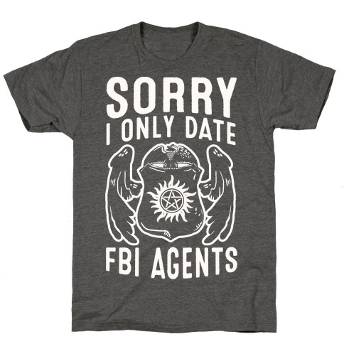 Sorry I Only Date FBI Agents (Winchester's) T-Shirt