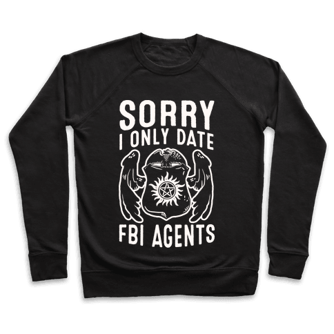 Sorry I Only Date FBI Agents (Winchester's) Pullover