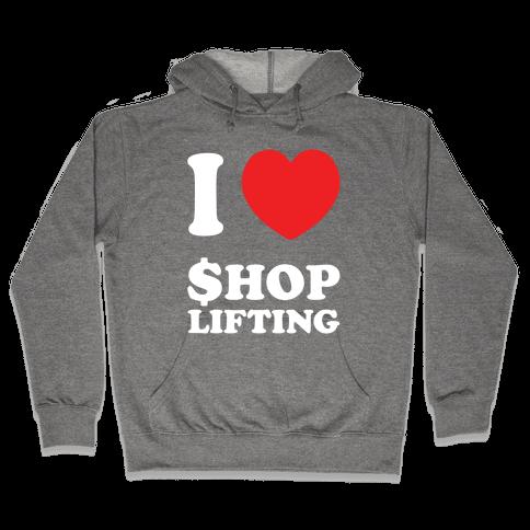 I Heart Shoplifting Hooded Sweatshirt
