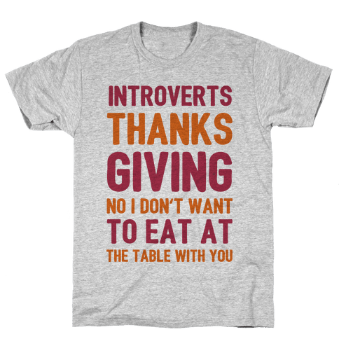 Introverts Thanksgiving No I Don't Want To Eat At The Table With You Mens T-Shirt