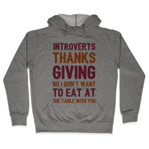 Introverts Thanksgiving No I Don't Want To Eat At The Table With You Hooded Sweatshirt