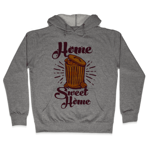 Home Sweet Home Garbage Can Hooded Sweatshirt