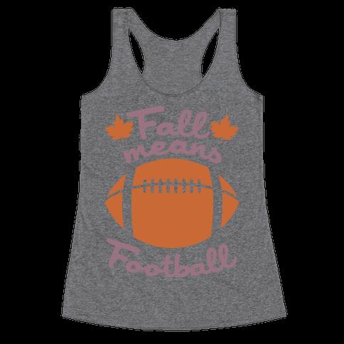 Fall Means Football Racerback Tank Top