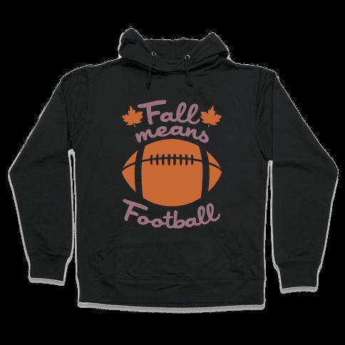 Fall Means Football Hooded Sweatshirt