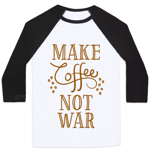 Make Coffee Not War Baseball Tee