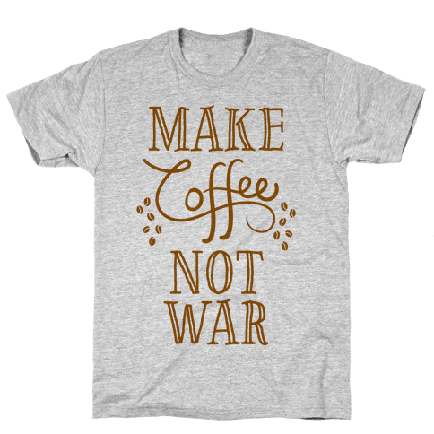 Make Coffee Not War Mens T-Shirt