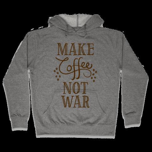 Make Coffee Not War Hooded Sweatshirt