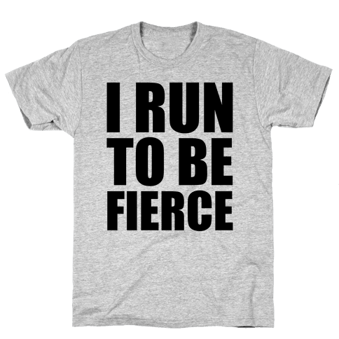 I Run To Be Fierce Mens T-Shirt