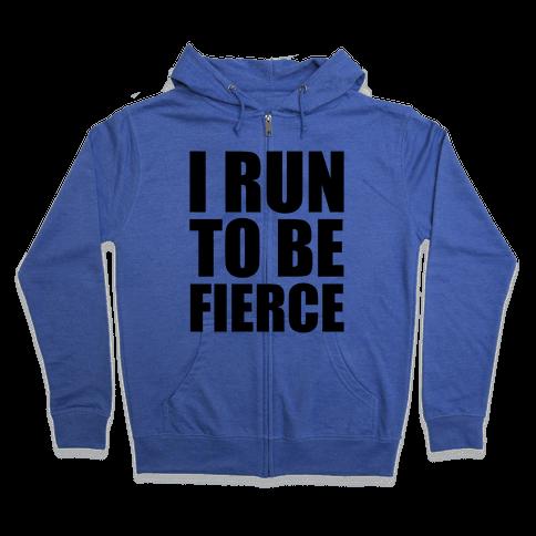 I Run To Be Fierce Zip Hoodie