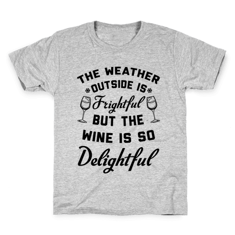 The Weather Outside Is Frightful Kids T-Shirt