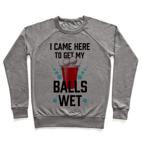 I Came Here to Get My Balls Wet Pullover