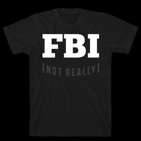 FBI (not really) Mens T-Shirt