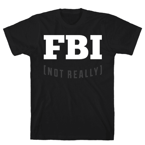 FBI (not really) Mens T-Shirt