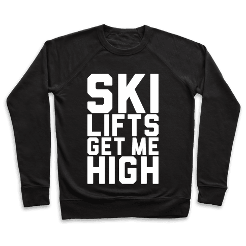 Ski Lifts Get Me High Pullover