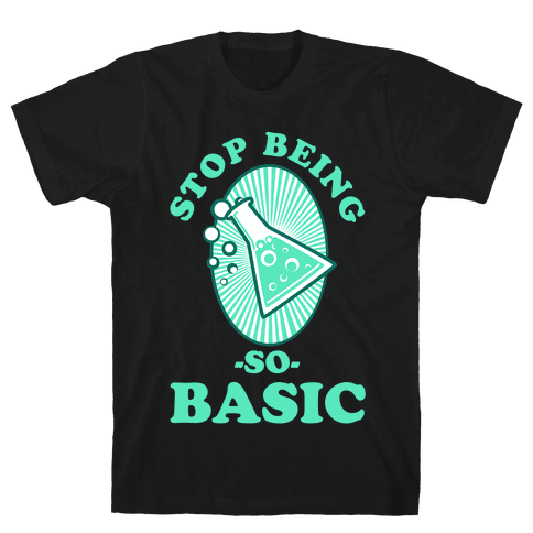 Stop Being so Basic Mens T-Shirt