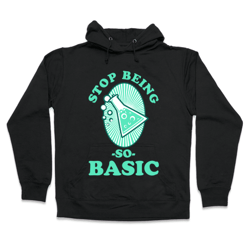 Stop Being so Basic Hooded Sweatshirt