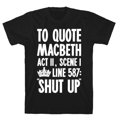 To Quote Macbeth Shut Up Mens T-Shirt