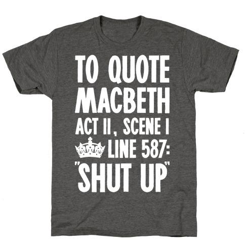 To Quote Macbeth Shut Up T-Shirt