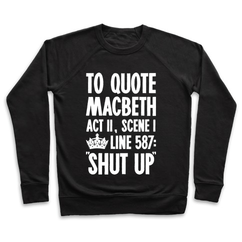 To Quote Macbeth Shut Up Pullover