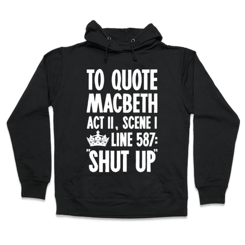 To Quote Macbeth Shut Up Hooded Sweatshirt