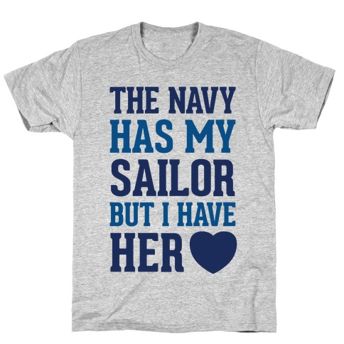 The Navy Has My Sailor But I Have Her Heart T-Shirt