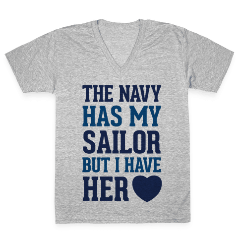 The Navy Has My Sailor But I Have Her Heart V-Neck Tee Shirt