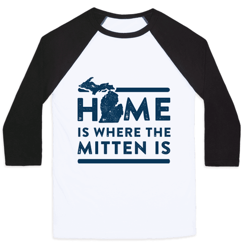 Home Is Where the Mitten Is Baseball Tee