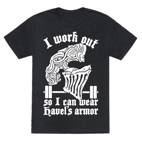 I Work Out To Wear Havel's Armor