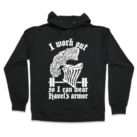 I Work Out To Wear Havel's Armor Hooded Sweatshirt