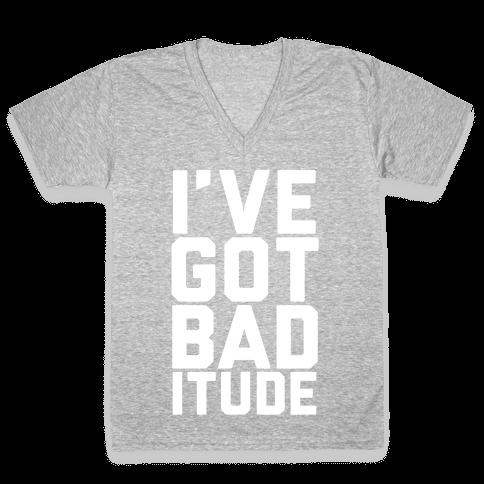 I've Got Bad-itude V-Neck Tee Shirt