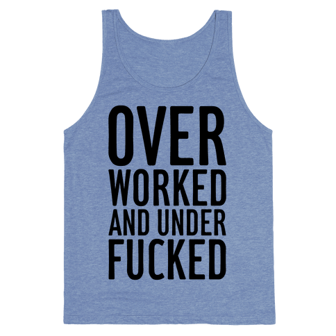 Over Worked And Under F***ed Tank Top