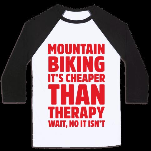 Mountain Biking It's Cheaper Than Therapy Baseball Tee