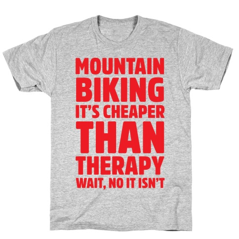 Mountain Biking It's Cheaper Than Therapy T-Shirt